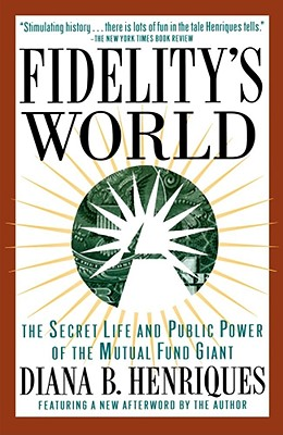 Image for Fidelity's World: The Secret Life and Public Power of the Mutual Fund Giant