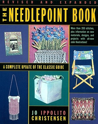 Image for The Needlepoint Book: A Complete Update of the Classic Guide Christensen, Jo Ippolito