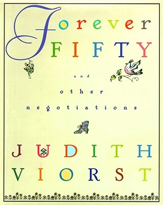 Forever Fifty and Other Negotiations, Viorst, Judith