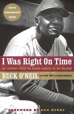 I WAS RIGHT ON TIME : MY JOURNEY FROM NE, BUCK O'NEIL