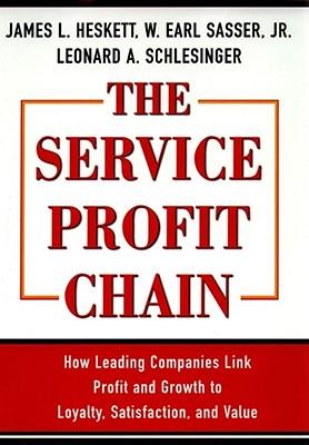 The Service Profit Chain, James L. Heskett, W. Earl Sasser, Leonard A. Schlesinger