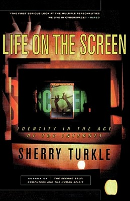 Life on the Screen: Identity in the Age of the Internet, Turkle, Sherry