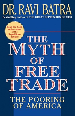 The Myth of Free Trade: The Pooring of America, Batra, Ravi
