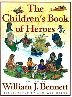 The Children's Book of Heroes, Bennett, William J.