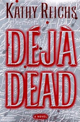 Deja Dead  A Novel, Reichs, Kathy