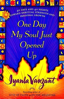 One Day My Soul Just Opened Up: 40 Days and 40 Nights Towards Spiritual Strength and Personal Growth, Vanzant, Iyanla