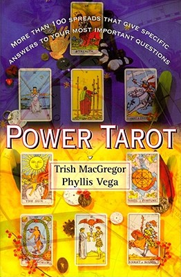 Power Tarot: More Than 100 Spreads That Give Specific Answers to Your Most Important Question, Trish Macgregor; Phyllis Vega