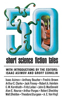 50 Short Science Fiction Tales, Isaac Asimov; Groff Conklin