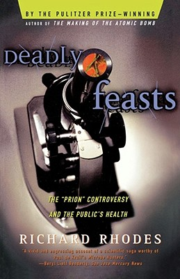 "Deadly Feasts  The ""Prion"" Controversy and the Public's Health, Rhodes, Richard"