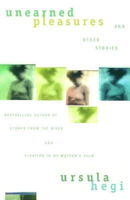 Unearned Pleasures and Other Stories, Hegi, Ursula