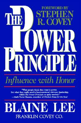 """The POWER PRINCIPLE: INFLUENCE WITH HONOR, """"Lee, Blaine"""""""
