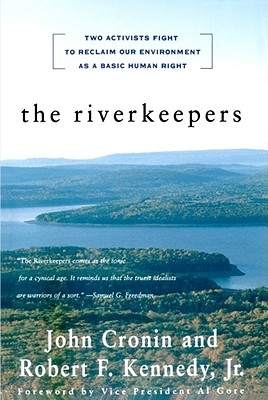 The RIVERKEEPERS: Two Activists Fight to Reclaim Our Environment as a Basic Human Right, Kennedy, Robert; Cronin, John