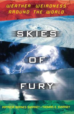 Skies of Fury: Weather Weirdness Around the World, Barnes-Svarney, Patricia; Svarney, Thomas E