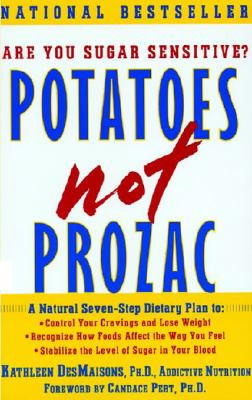 Image for Potatoes Not Prozac, A Natural Seven-Step Dietary Plan to Stabilize the Level of Sugar in Your Blood, Control Your Cravings and Lose Weight, and Recognize How Foods Affect the Way You Feel