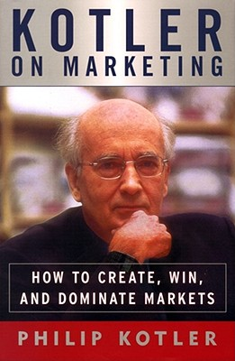 Image for Kotler on Marketing : How to Create, Win, and Dominate Markets