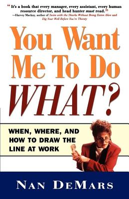Image for You Want Me to Do What: When Where and How to Draw the Line at Work