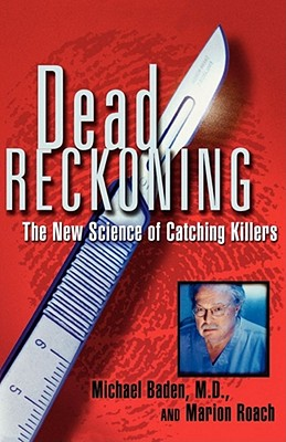 Dead Reckoning: The New Science of Catching Killers, Baden, Michael M.D.;Roach, Marion