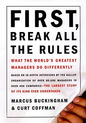 Image for FIRST, BREAK ALL THE RULES WHAT THE WORLD'S GREATEST MANAGERS DO DIFFERENTLY