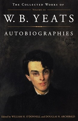 The Collected Works of W.B. Yeats Vol. III: Autobiographies, Yeats, William Butler