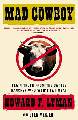 Image for MAD COWBOY : PLAIN TRUTH FROM THE CATTLE RANCHER WHO WON'T EAT MEAT