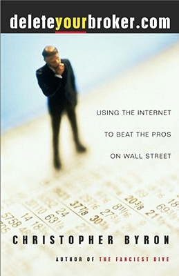 Image for deleteyourbroker.com: Using the Internet to Beat the Pros on Wall Street