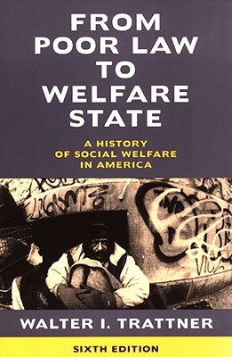 From Poor Law to Welfare State, 6th Edition: A History of Social Welfare in America, Trattner, Walter I.