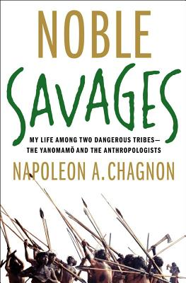 Image for Noble Savages: My Life Among Two Dangerous Tribes -- the Yanomamo and the Anthropologists