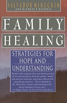 Family Healing: Strategies for Hope and Understanding, Salvador Minuchin