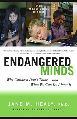 Endangered Minds: Why Children Don't Think And What We Can Do About It, Healy, Jane M.