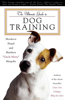 "The Ultimate Guide to Dog Training, Siegal, Mordecai; Margolis, Matthew ""Uncle Matty"""