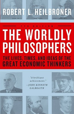 The Worldly Philosophers: The Lives, Times And Ideas Of The Great Economic Thinkers, Seventh Edition, Heilbroner, Robert L.