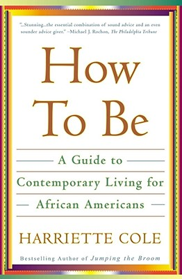 How to Be: A Guide to Contemporary Living for African Americans, Cole, Harriette