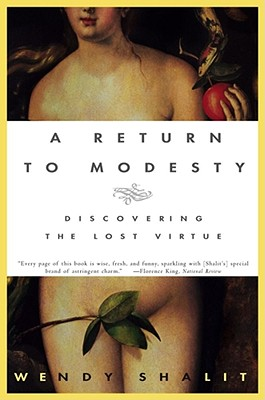 A Return to Modesty: Discovering the Lost Virtue, Shalit, Wendy