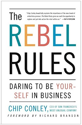 The Rebel Rules: Daring to be Yourself in Business, Chip Conley; Foreword-Richard Branson