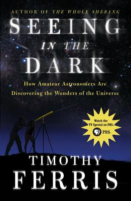 Image for SEEING IN THE DARK HOW BACKYARD STARGAZER'S ARE PROBING DEEP SPACE AND GUARDING EARTH
