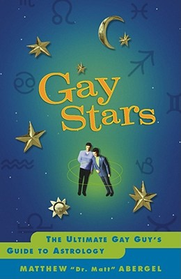 Gay Stars: The Ultimate Gay Guy's Guide to Astrology, Abergel, Matthew