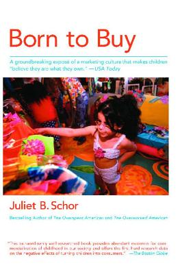 Born to Buy: The Commercialized Child and the New Consumer Culture, Schor, Juliet B.