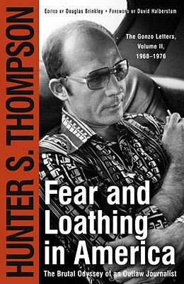 Fear and Loathing in America : The Brutal Odyssey of an Outlaw Journalist, Thompson, Hunter S.