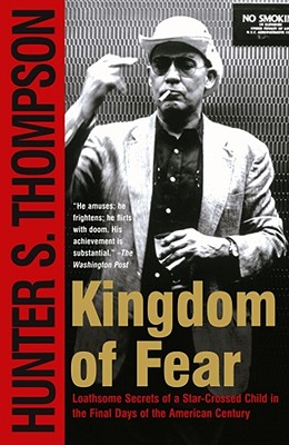 Kingdom of Fear: Loathsome Secrets of a Star-Crossed Child in the Final Days of the American Century, Thompson, Hunter S.