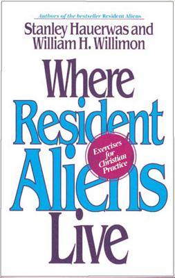 Where Resident Aliens Live, William H. Willimon, Stanley Hauerwas