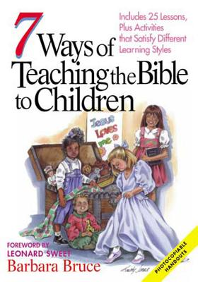 Image for 7 Ways of Teaching the Bible to Children: Includes 25 Lessons, Plus Activities That Satisfy Different Learning Styles