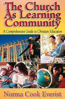 The Church As Learning Community: A Comprehensive Guide to Christian Education, Norma Cook Everist