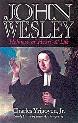 John Wesley: Holiness of Heart & Life, CHARLES, JR. YRIGOYEN, RUTH A. DAUGHERTY