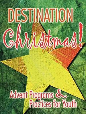 Image for Destination Christmas!: Advent Programs & Practices for Youth
