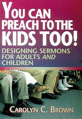 Image for You Can Preach to the Kids Too!: Designing Sermons for Adults and Children