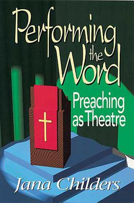 Image for Performing the Word: Preaching as Theatre