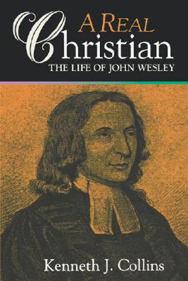Image for A Real Christian: The Life of John Wesley (First Edition)