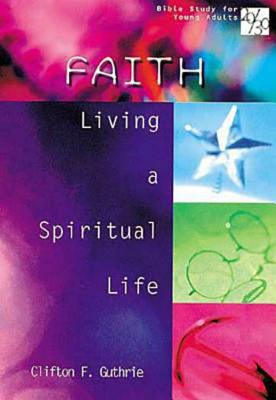 Image for 20/30 Bible Study for Young Adults: Faith: Living a Spiritual Life