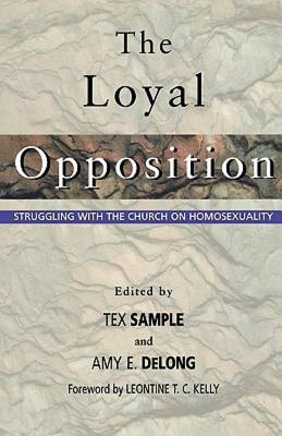 The Loyal Opposition: Struggling with the Church on Homosexuality, Amy DeLong; Tex Sample, Eds.