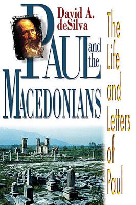 Paul and the Macedonians: The Life and Letters of Paul, deSilva, David